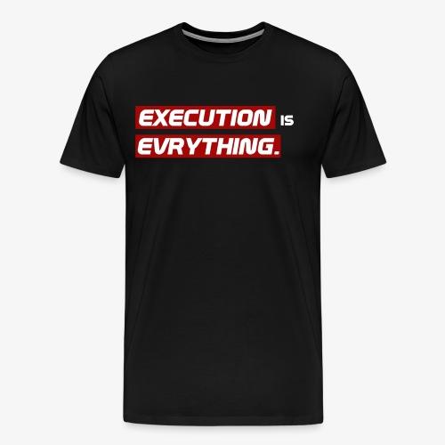 Execution is Evrything. | DESIGN by Frey - Männer Premium T-Shirt