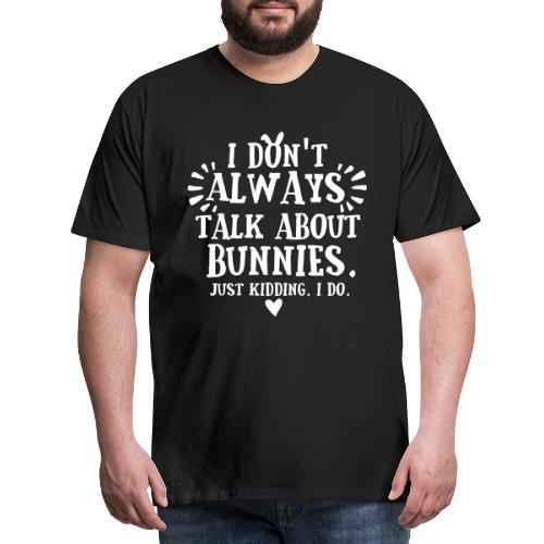 Always Talkin Bunnies 2 - Miesten premium t-paita