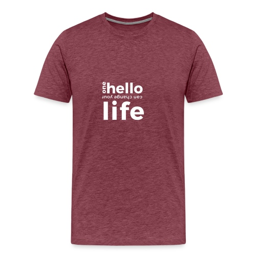 ONE HELLO CAN CHANGE YOUR LIFE - Männer Premium T-Shirt