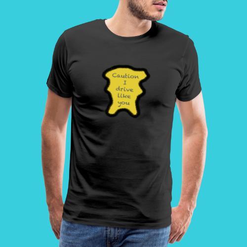 Caution I drive like you - Männer Premium T-Shirt
