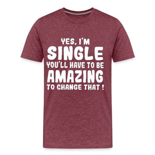 Yes I'm single you'll have to be amazing - Men's Premium T-Shirt