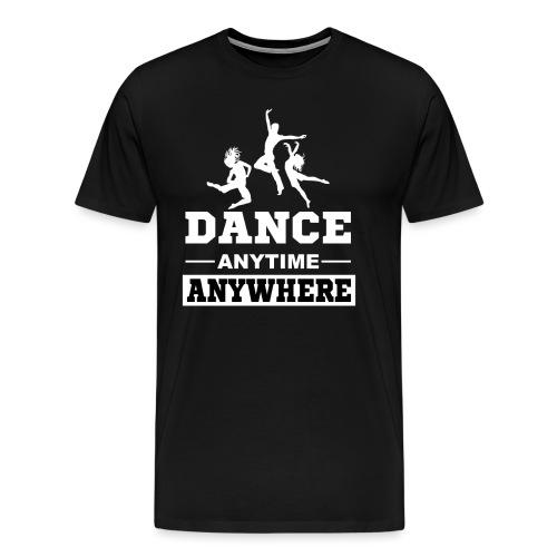 Dance. Anytime Anywhere. - Men's Premium T-Shirt