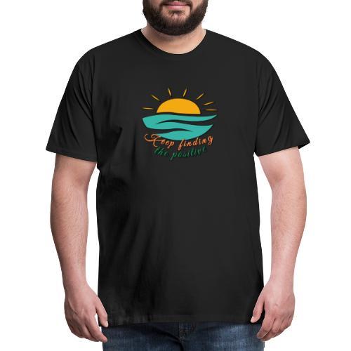 Keep Finding The Positive - Men's Premium T-Shirt