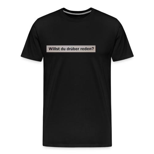 Willst du drüber reden? - Männer Premium T-Shirt