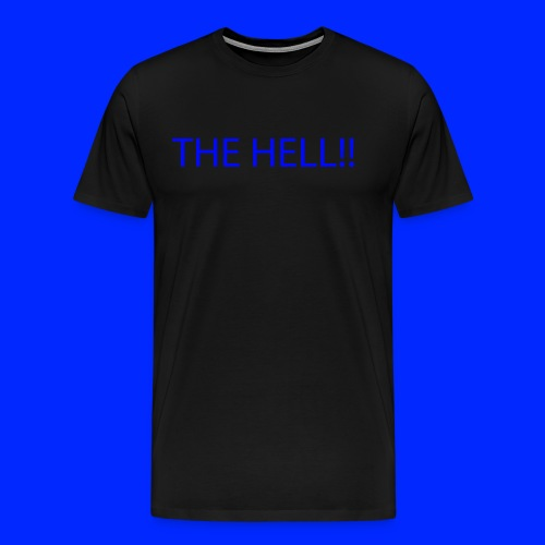 THE HELL!! - Premium-T-shirt herr