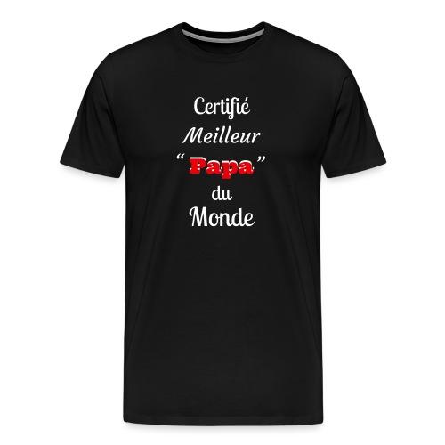 Certifie meilleur Papa du monde 2 - T-shirt Premium Homme