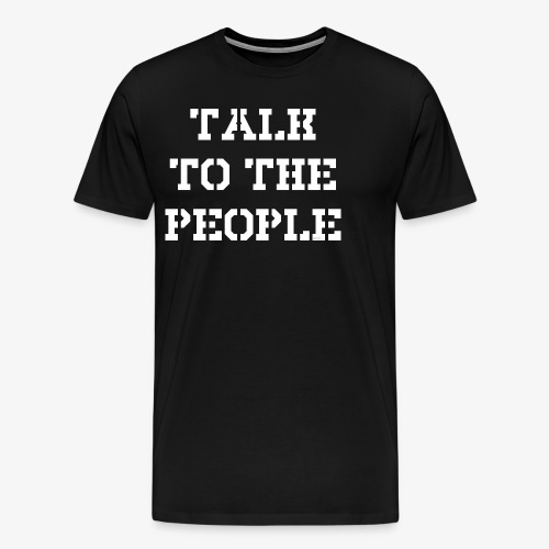 Talk to the people - weiß - Männer Premium T-Shirt
