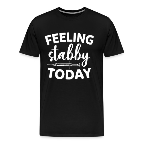 Feeling Stabby Today Funny Sarcastic Nurse Saying - Männer Premium T-Shirt
