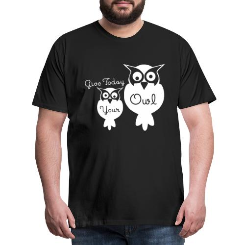 Give Today Your Owl weiß - Männer Premium T-Shirt