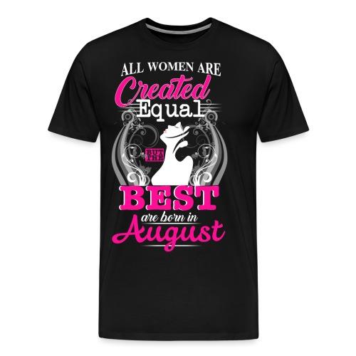 The BEST are BORN in AUGUST.. - Männer Premium T-Shirt