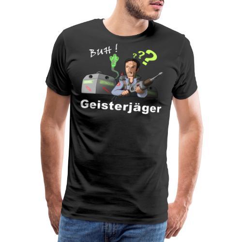 Geisterjäger - denn man weiss nie, wo SIE lauern! - Männer Premium T-Shirt