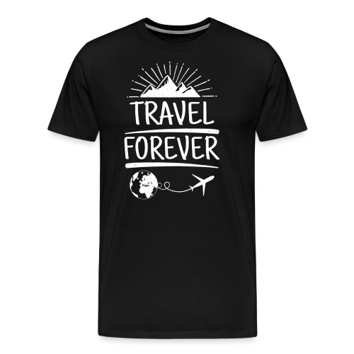 Travel Forever - Das Shirt. Cooles Reise Outfit - Männer Premium T-Shirt