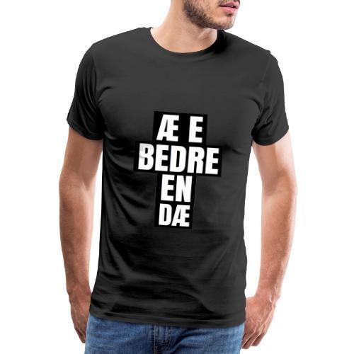 Æ E BEDRE EN DÆ - Premium T-skjorte for menn