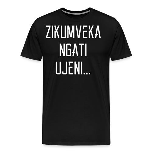 Zikumveka Ngati Ujeni - Men's Premium T-Shirt