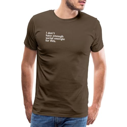 I do not have enough social energy for this. - Men's Premium T-Shirt