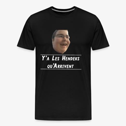 Y'a Les Hendeks qu'Arrivent - T-shirt Premium Homme