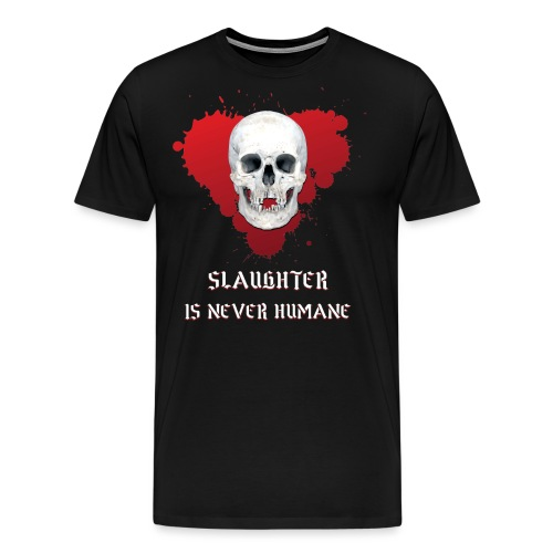 SLAUGHTER IS NEVER HUMANE - Men's Premium T-Shirt