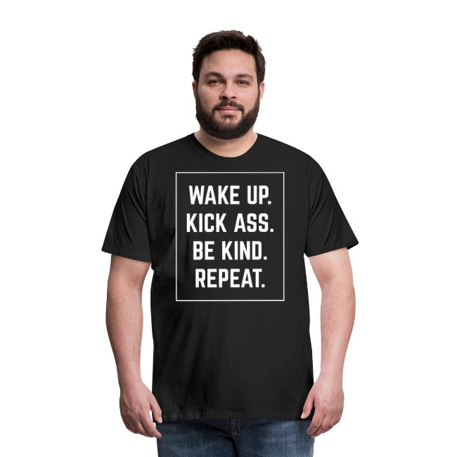 Wake Up, Kick Ass, Be Kind, Repeat!