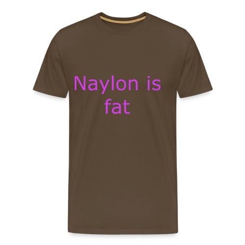 Naylon is fat - Men's Premium T-Shirt