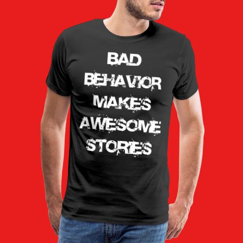 bad behavior makes awesome stories 2reborn - Männer Premium T-Shirt