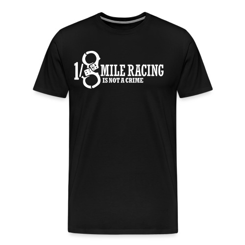 Eighthmile Mile Racing is not a crime - Männer Premium T-Shirt