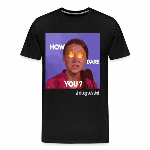 How Dare You ? - T-shirt Premium Homme