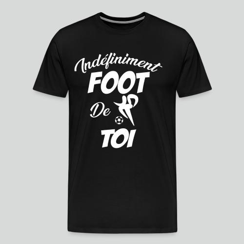 Indefiniment Foot De Toi (B) - T-shirt Premium Homme