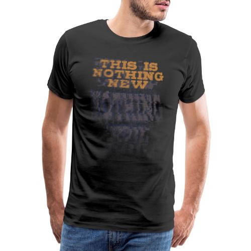 This is nothing new - Männer Premium T-Shirt