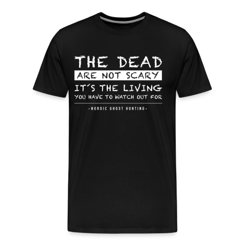 The dead are not scary - Premium-T-shirt herr