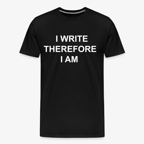 I Write Therefore I Am - Writers Slogan! - Men's Premium T-Shirt