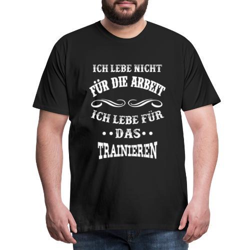 Ich lebe nicht für die Arbeit - Männer Premium T-Shirt
