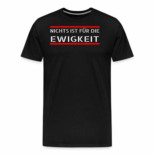 Nichts ist für die Ewigkeit - Männer Premium T-Shirt