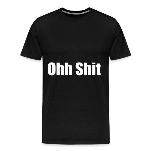 Ohh Shit - Männer Premium T-Shirt