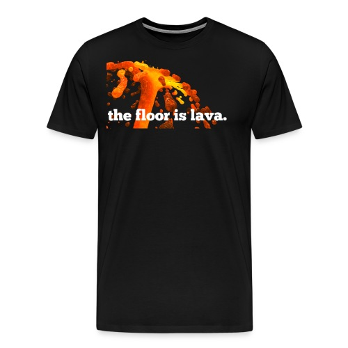 the floor is lava - Männer Premium T-Shirt