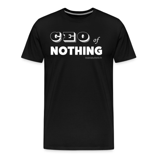 CEO of nothing - T-shirt Premium Homme