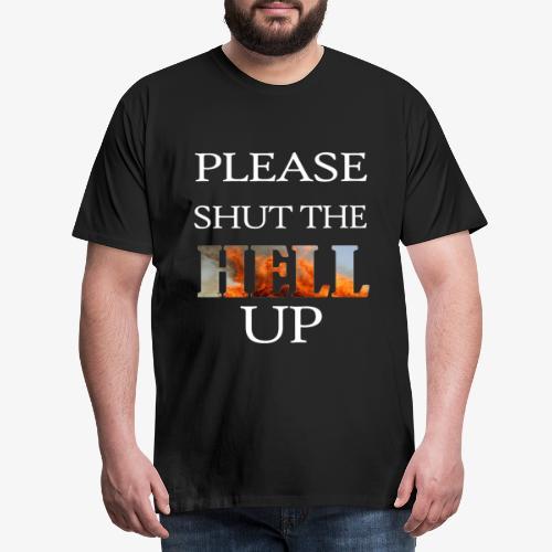 SHUT THE HELL UP - T-shirt Premium Homme
