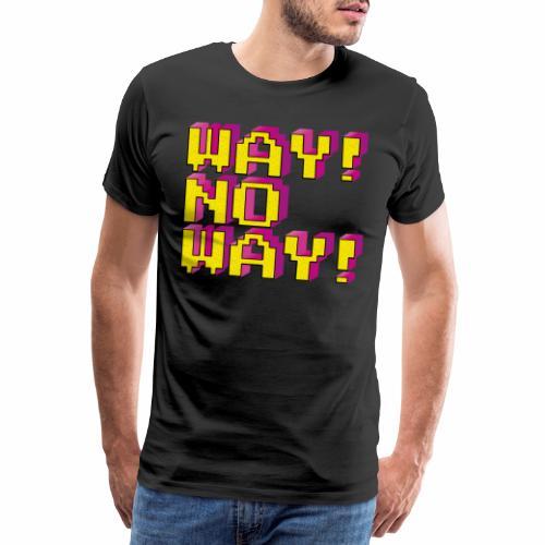 WAY NO WAY - Men's Premium T-Shirt