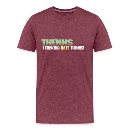 I fucking hate Thenns - Men's Premium T-Shirt