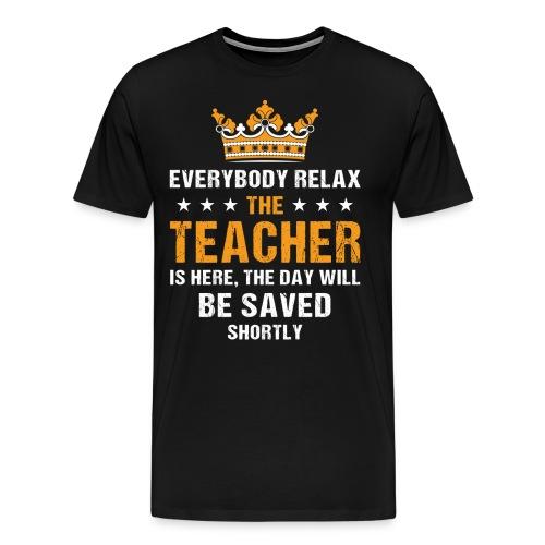 Everybody Relax The Teacher Is Here - Men's Premium T-Shirt