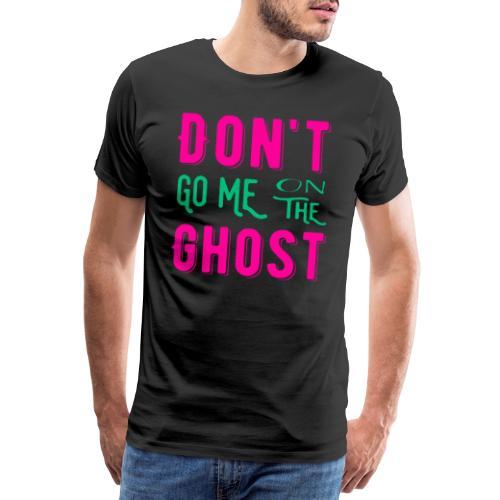 Don't go me on the ghost - Männer Premium T-Shirt