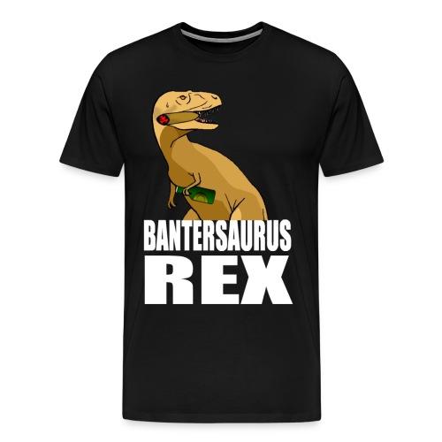 Bantersaurus Rex - Men's Premium T-Shirt
