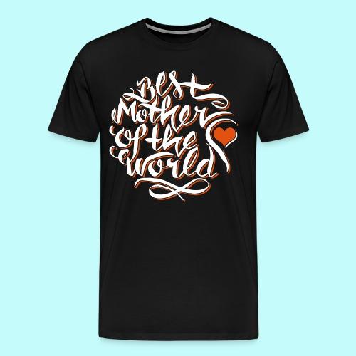 Best mother of the world - Männer Premium T-Shirt