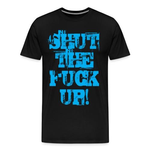 Shut the fuck up CYAN - Premium-T-shirt herr