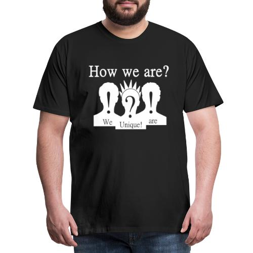 How we are? We are unique! Weiß - Männer Premium T-Shirt