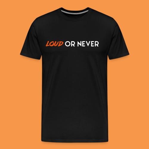 LOUD OR NEVER - T-shirt Premium Homme