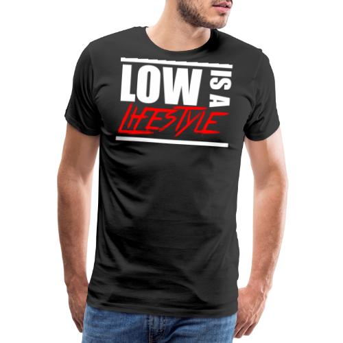 Low is a Lifestyle - Männer Premium T-Shirt