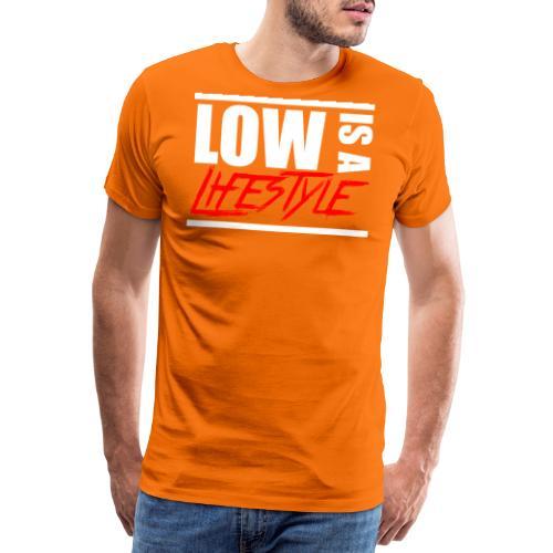 Low is a Lifestyle - Männer Premium T-Shirt