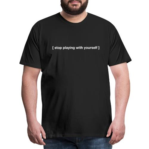 Stop playing with yourself modern slogan - Men's Premium T-Shirt