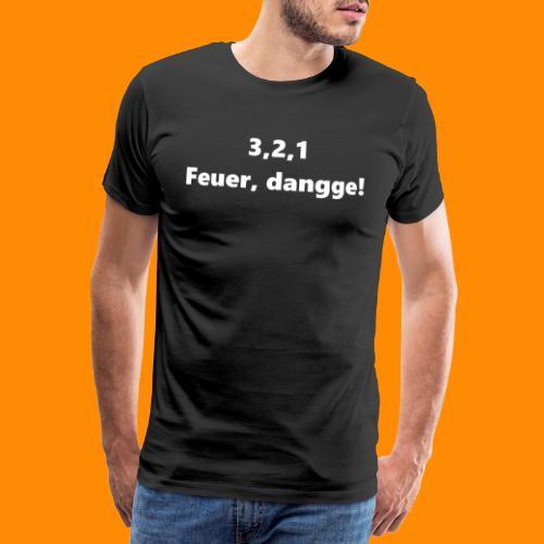 3,2,1 Feuer dangge! - Männer Premium T-Shirt