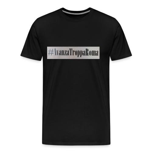 Avanza Troppa Roma - Maglietta Premium da uomo